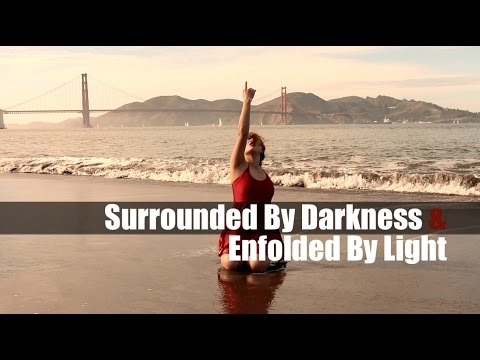 """Surrounded by Darkness & Enfolded by Light"""