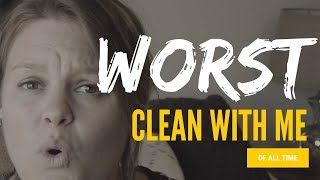 WORST CLEAN WITH ME OF ALL TIME || Cleaning Motivation