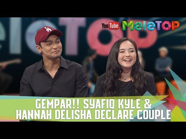 GEMPAR!! Syafiq Kyle & Hannah Delisha declare couple - MeleTOP Episod 246 [18.7.2017]