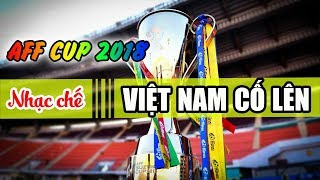 Nhạc chế AFF Cup 2018 | Việt Nam Cố Lên | Hãy là nhà vô địch như 10 năm về trước