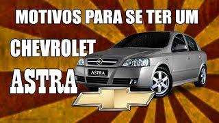 Motivos Para Se Ter Um Chevrolet Astra