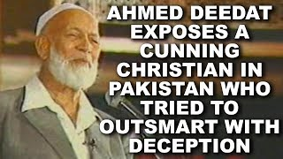 Sheikh Ahmed Deedat exposes a cunning Christian in Pakistan who tried to outsmart with deception