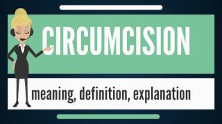 What is CIRCUMCISION? What does CIRCUMCISION mean? CIRCUMCISION meaning, definition & explanation