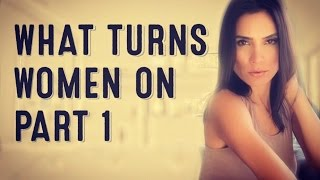 What Turns Women On - PART 1 (DATING ADVICE FOR MEN)