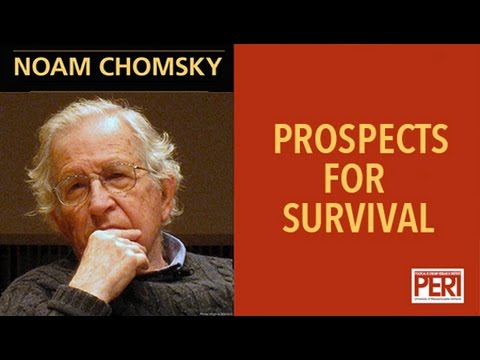 Noam Chomsky:  The Prospects for Survival