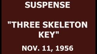 "SUSPENSE -- ""THREE SKELETON KEY"" (11-11-56)"