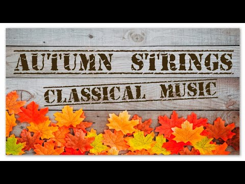 Autumn Strings Classical Music | Motivational Uplifting Inspirational Music