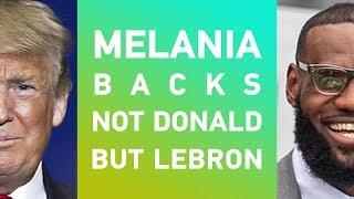 Melania Trump backs LeBron James after Donald Trump's Twitter attack