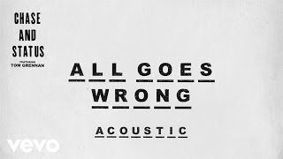 Chase & Status - All Goes Wrong (Acoustic) ft. Tom Grennan