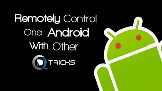 HOW TO Remotely control Android device by another Android device from anywhere