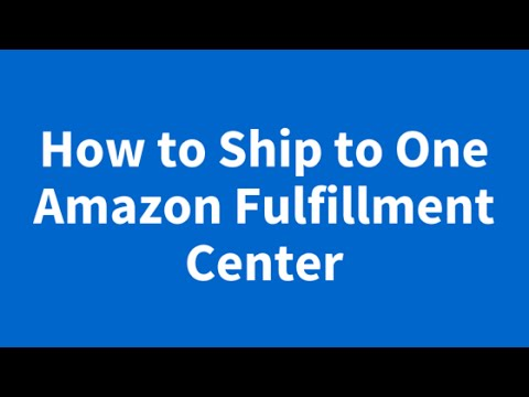 (TIP) How to Ship to One Fulfillment Center - Amazon FBA