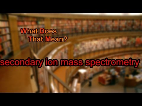 What does secondary ion mass spectrometry mean?