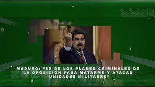 """Maduro: """"Sé de los planes criminales de la oposición para matarme y atacar unidades militares"""""""