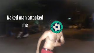 Video Naked man attacked us..😱😱 download MP3, 3GP, MP4, WEBM, AVI, FLV Oktober 2018
