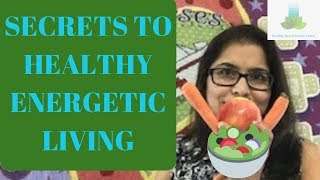 3 secrets to healthy energetic living