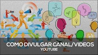 Como Divulgar Seu Canal/Videos Do Youtube E Ganhar Views, Inscritos e Likes