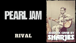 Pearl Jam - Rival [acoustic cover by Sharjes]