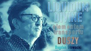 LIQUIDUM DIVINE - elementem transportu DUSZY - Bogdan Głowacki © VTV