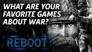 What Are Your Favorite Games About War? - Reboot Episode 5.5