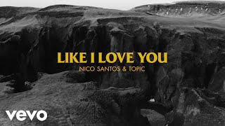 Nico Santos, Topic - Like I Love You (Lyric Video)