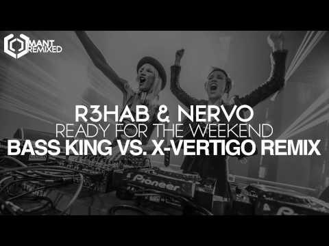 R3hab & NERVO - Ready For The Weekend (Bass King vs. X-VERTIGO Remix)