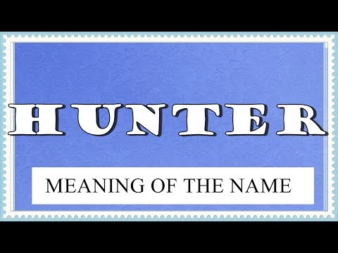 MEANING OF THE NAME HUNTER AND FUN FACTS ABOUT THIS NAME