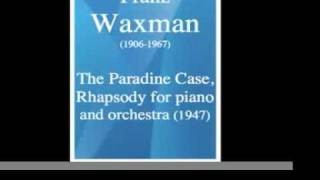 Franz Waxman (1906-1967) : The Paradine Case, Rhapsody for piano and orchestra (1947)