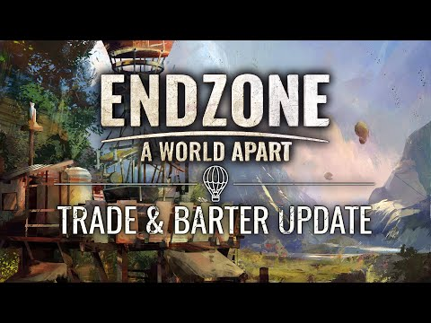 Endzone - A World Apart | Trade and Barter Update Trailer
