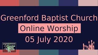 Greenford Baptist Church Sunday Worship (live-streamed) - 5 July 2020