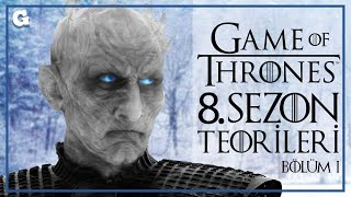 GAME OF THRONES // 8. SEZON'DA NELER OLUR? // BİZİM TEORİLERİMİZ