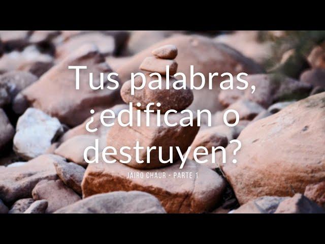 Tus palabras, ¿edifican o destruyen? - Parte I - Jairo Chaur