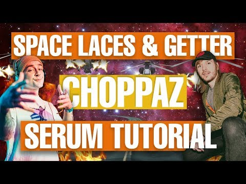 "Space Laces & Getter - ""Choppaz"" Serum Tutorial / Remake [FREE DOWNLOAD]"
