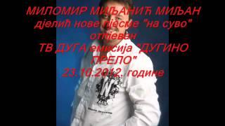 Milomir Miljanic Miljan djelic nove pjesme na suvo otpjevan