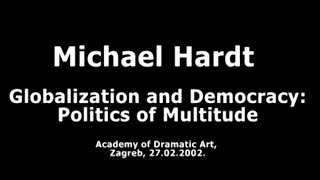Michael Hardt : Globalization and Democracy - Politics of Multitude