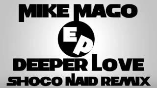 Mike Mago Deeper Love Shoco Naid Remix