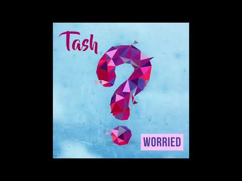 "Tash - ""Worried"" OFFICIAL VERSION"