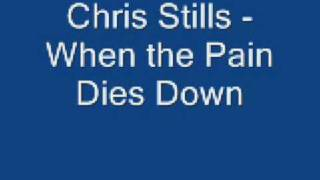Watch Chris Stills When The Pain Dies Down video