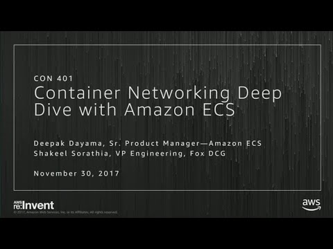 AWS re:Invent 2017: Container Networking Deep Dive with Amazon ECS (CON401)