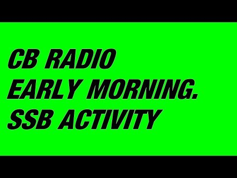 CB RADIO EARLY MORNING SSB ACTIVITY.