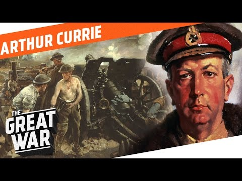 One Of the Capable Generals of WW1 - Arthur Currie I WHO DID WHAT IN WW1?