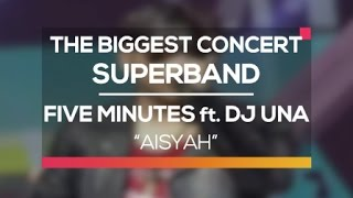 Download lagu Five Minutes ft. DJ Una - Aisyah (The Biggest Concert Super Band)
