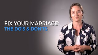 Fix Your Marriage: The Do's & Don'ts