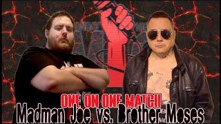 Madman Joe vs Brother Moses (Monday Night Mic)