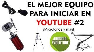 El mejor equipo para iniciar en Youtube #2 Micrófonos y más | Android Evolution