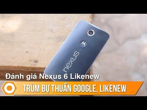 Đánh giá Nexus 6 Likewnew - Trùm bự thuần Google giá chỉ 4Tr990