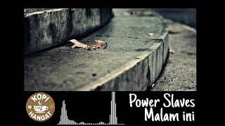 Power Slaves - Malam Ini