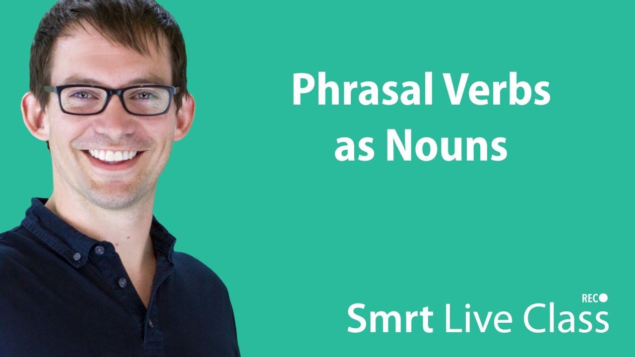 Phrasal Verbs as Nouns - Smrt Live Class with Shaun #35