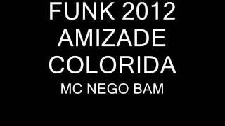 MC NEGO BAM AMIZADE COLORIDA INGRID E RAFAEL  FUNK 2012 MELODY