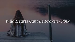 Pink - Wild Hearts Cant Be Broken (Lyrics)