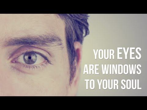 Your eyes are windows to your soul